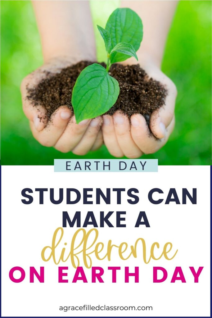 a long image with an image at the top of a chid's hands holding a clump of dirt and a sprout coming out. Beneath is the title of a blog post for Celebrating Earth Day that reads Students Can make a Difference on Earth Day!