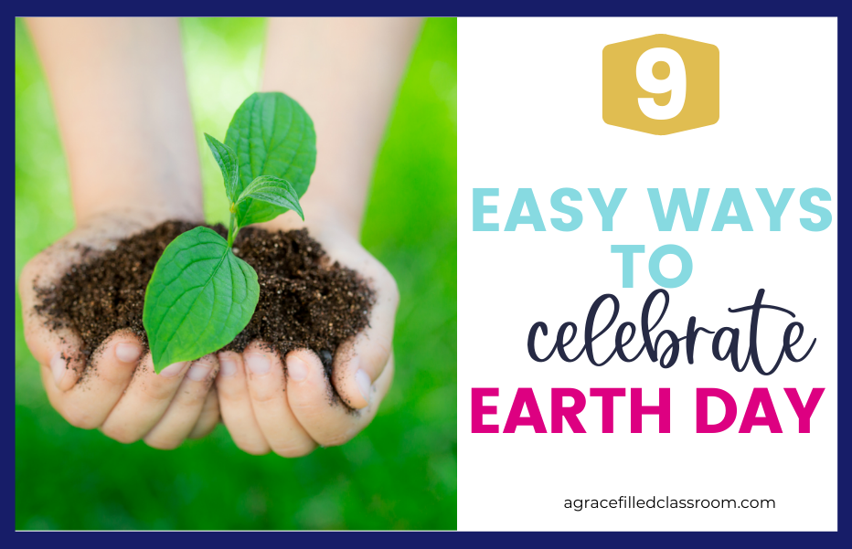 header image for the blog post about celebrating earth day with kids. It has the blog post title 9 Easy Ways to Celebrate Earth Day and a picture of a kids hand holding a pile of dirt and a sprout.